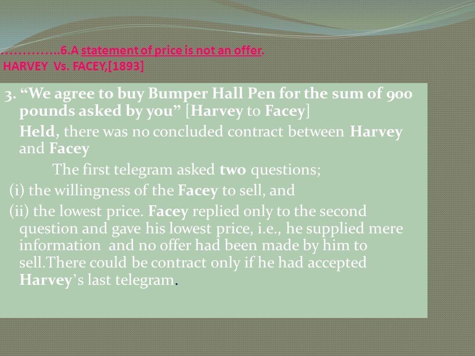 …………..6.A statement of price is not an offer. HARVEY Vs. FACEY,[1893]